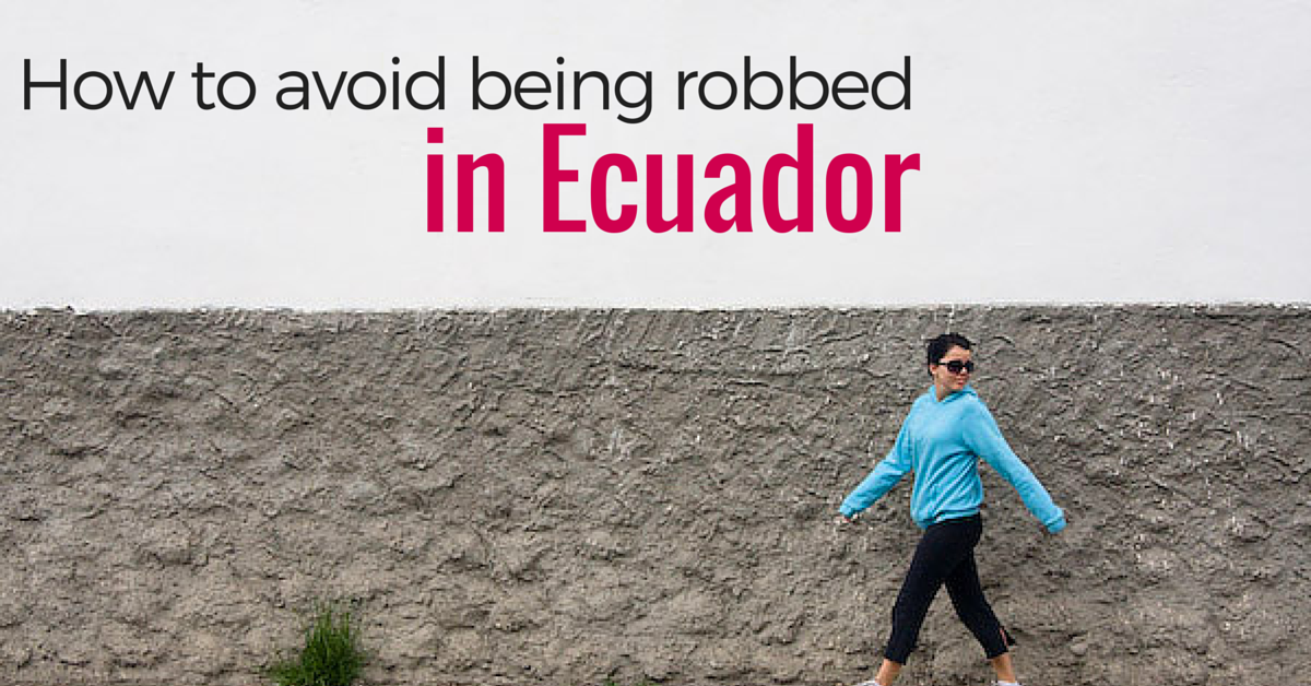 My sister was robbed her first day, learn tips and tricks to avoid getting robbed in Quito, Ecuador.