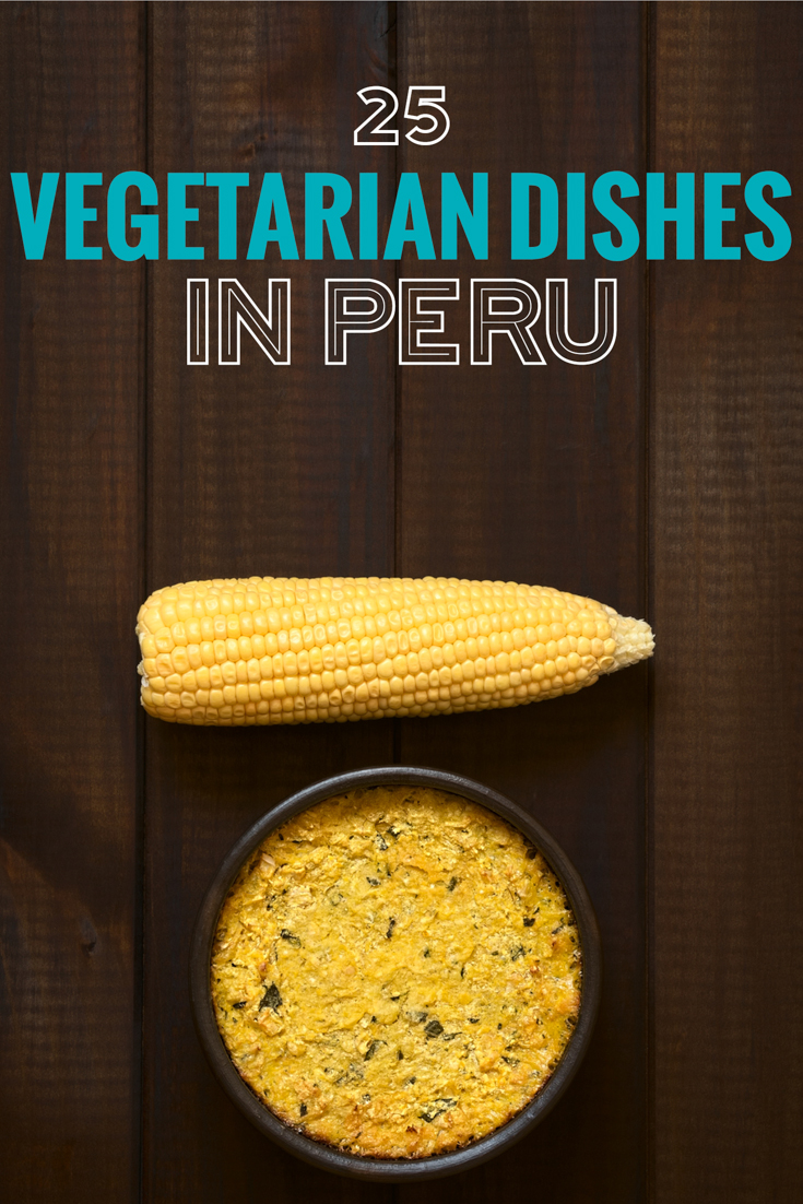 25 Peruvian food dishes for vegetarians. Vegetarians in Peru need not worry, check out this list of great vegetarian food in Peru.