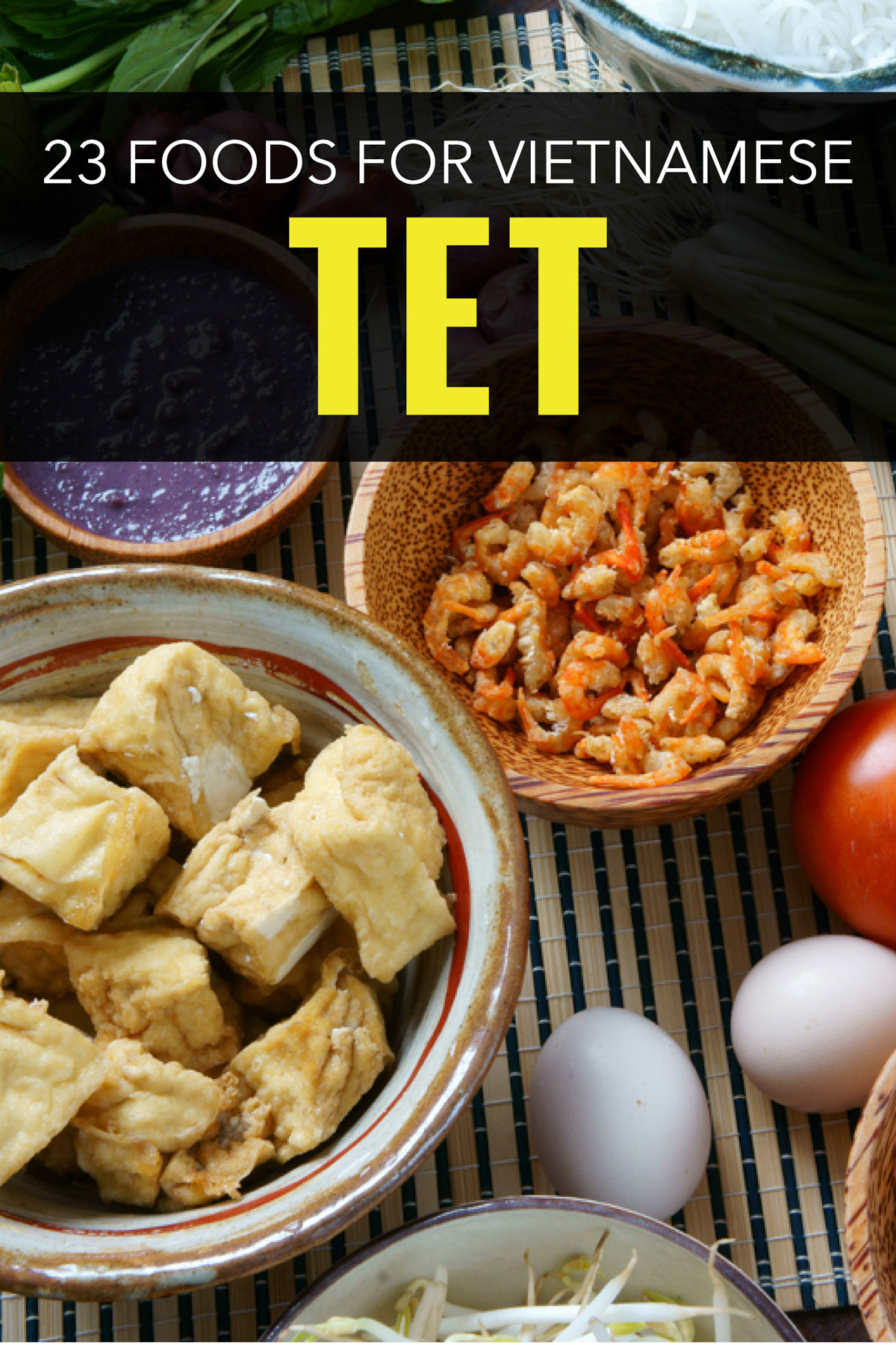 Celebrate Tet with Food! Here are 23 Vietnamese foods you should try during Tet, also known as the Lunar New Year.