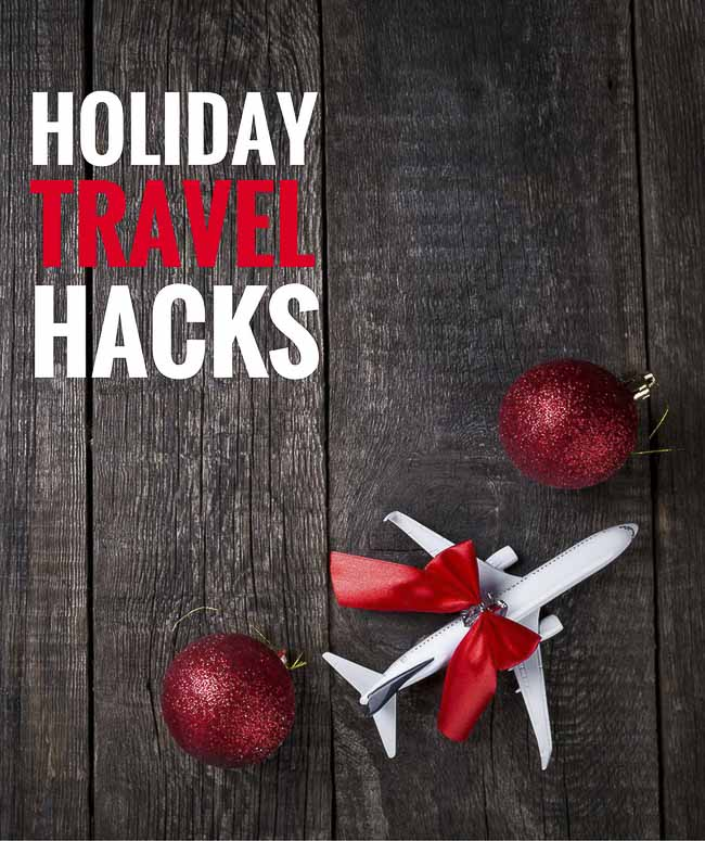 These 7 holiday travel hacks will save your sanity during the holidays.