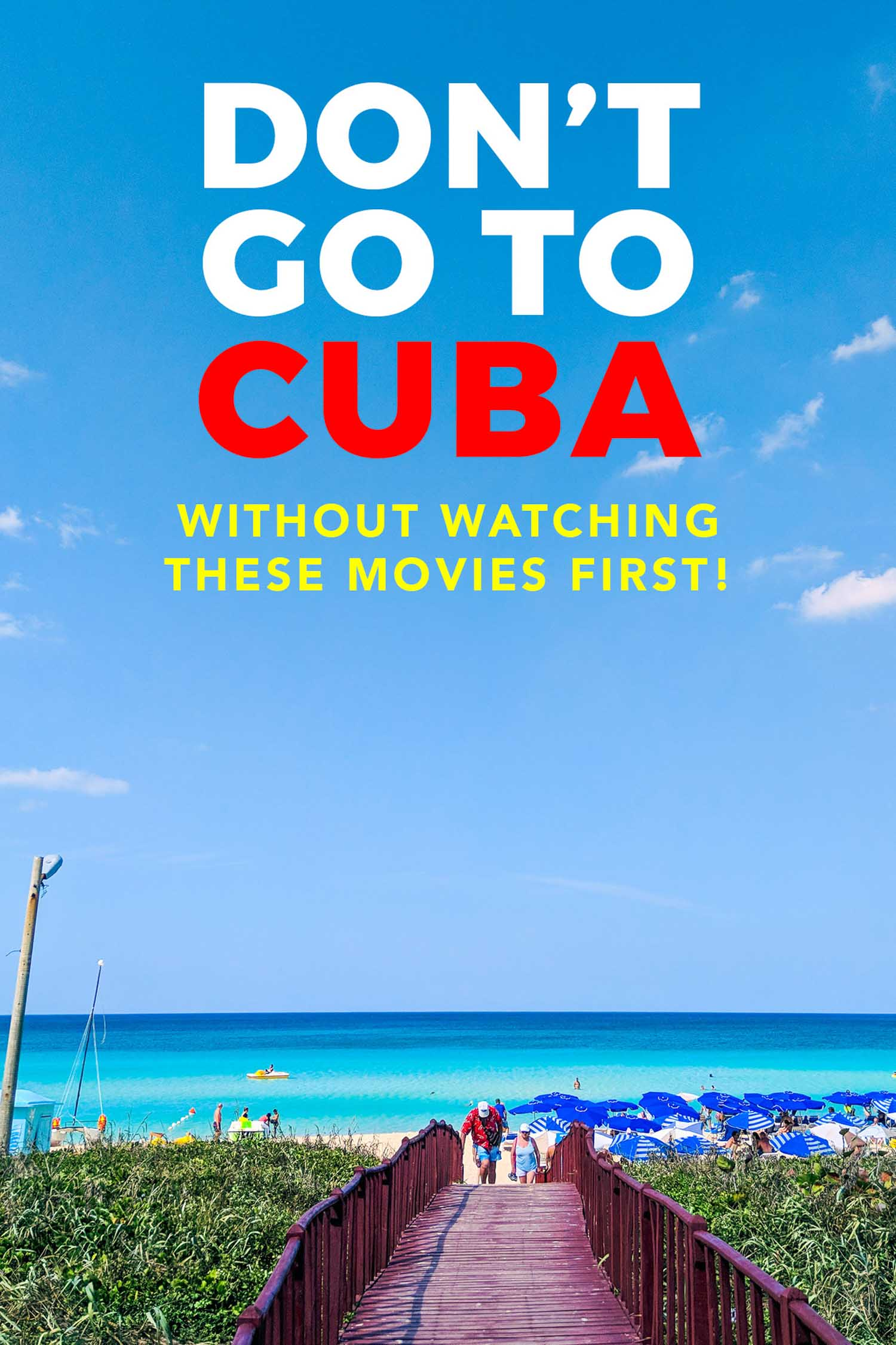 Cuban beach with copy that reads don't go to Cuba without watching these movies first